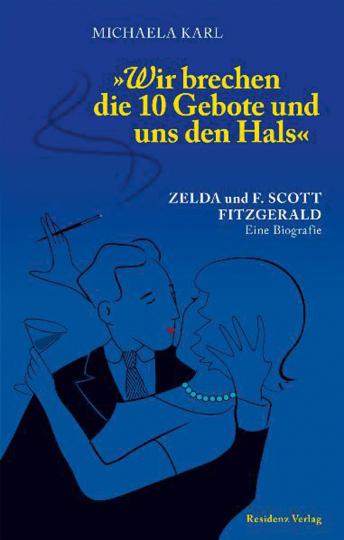 Wir brechen die 10 Gebote und uns den Hals. Zelda und F. Scott Fitzgerald.