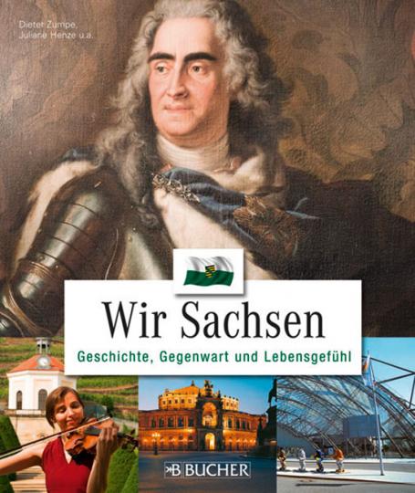 Wir Sachsen. Geschichte, Gegenwart, Lebensgefühl.