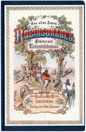 Wirkliche und wahrhafte Robinsonaden, Fahrten und Reiseerlebnisse aus allen Zonen - Reprint der Ausgabe von 1877