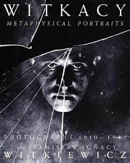 Witkacy. Metaphysische Portraits. Photographien 1910 - 1939.