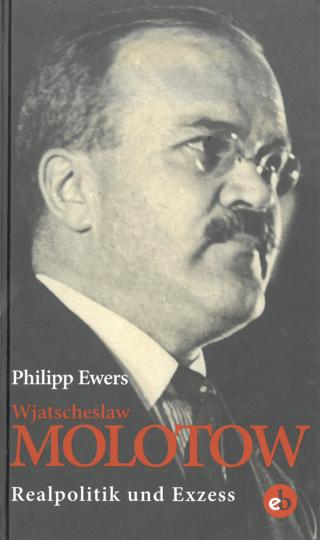 Wjatscheslaw Molotow - Realpolitik und Exzess