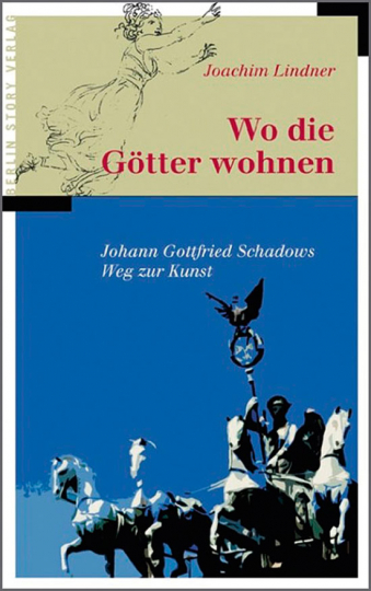 Wo die Götter wohnen. Johann Gottfried Schadows Weg zur Kunst.