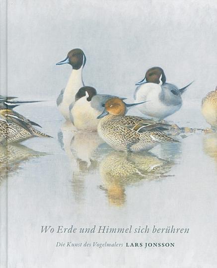 Wo Erde und Himmel sich berühren. Die Kunst des Vogelmalers Lars Jonsson.