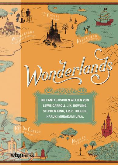 Wonderlands. Die fantastischen Welten von Lewis Carroll, J.K. Rowling, Stephen King, J.R.R. Tolkien, Haruki Murakami u.v.a.