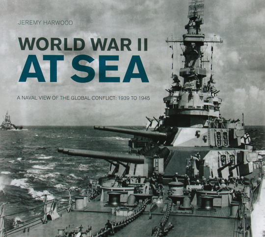 World War II at Sea. A Naval View on the Global Conflict 1939-1945.