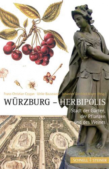 Würzburg- Herbipolis. Stadt der Gärten, der Pflanzen und des Weines.