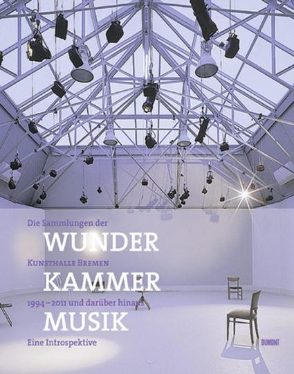 Wunder Kammer Musik. Die Sammlungen der Kunsthalle Bremen 1994-2011 und darüber hinaus. Eine Introspektive.