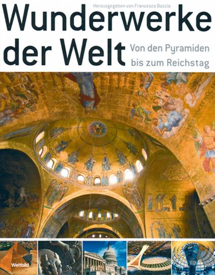 Wunderwerke der Welt: von den Pyramiden bis zum Reichstag.