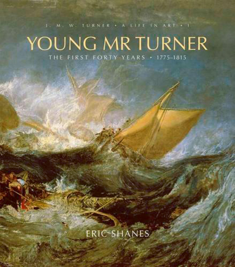 Young Mr. Turner. The First Forty Years, 1775-1815.