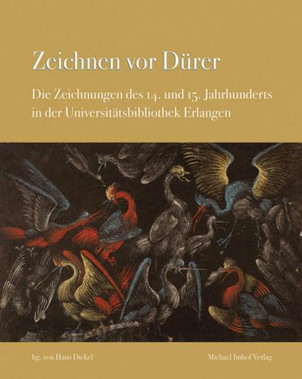 Zeichnen vor Dürer. Die Zeichnungen des 14. und 15. Jahrhunderts in der Universitätsbibliothek Erlangen.