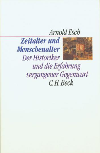 Zeitalter und Menschenalter. Der Historiker und die Erfahrung vergangener Gegenwart.