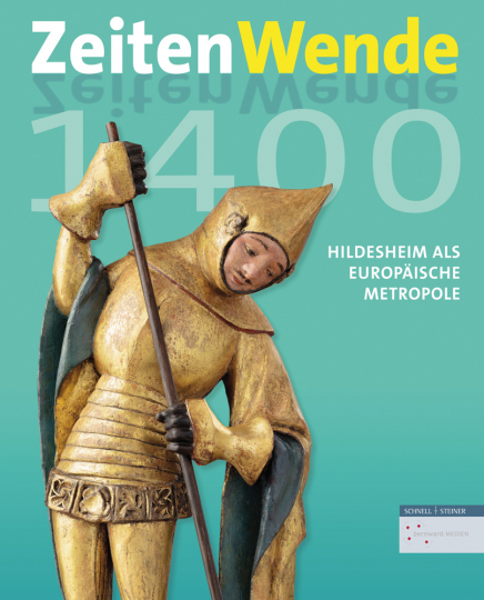 Zeitenwende 1400. Hildesheim als europäische Metropole um 1400.