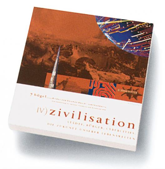 Zivilisation - Städte, Bürger, Cybercities. 7 Hügel Bilder. Sieben Hügel. Bilder und Zeichen des 21. Jahrhunderts. Band 4.