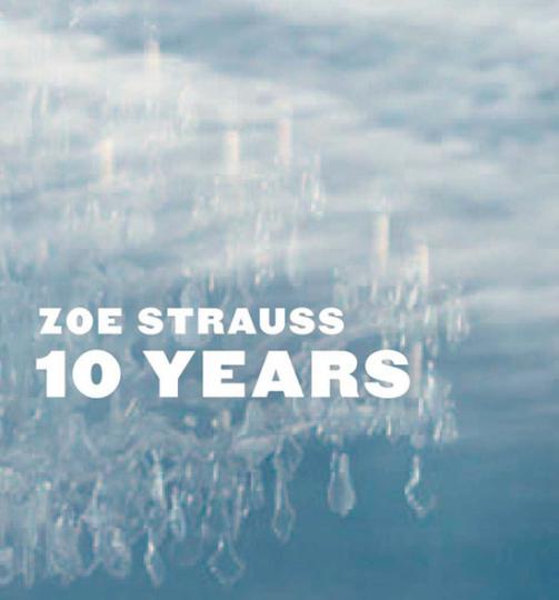 Zoe Strauss. 10 Years.