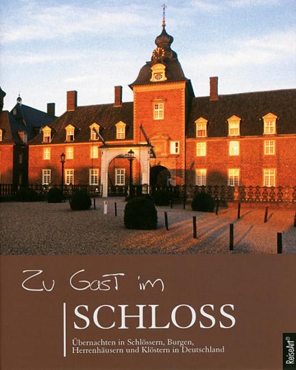 Zu Gast im Schloss. Übernachten in Schlössern, Burgen, Herrenhäusern und Klöstern in Deutschland