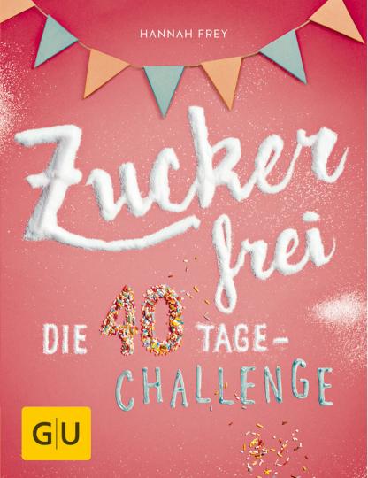 Zuckerfrei. Die 40 Tage-Challenge
