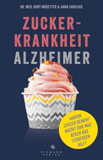 Zuckerkrankheit Alzheimer. Warum Zucker dement macht und was gegen das Vergessen hilft