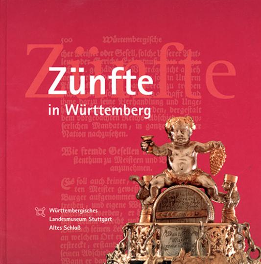 Zünfte in Württemberg. Regeln und Zeichen altwürttembergischer Zünfte vom 16. bis zum 19. Jahrhundert.
