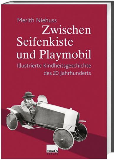 Zwischen Seifenkiste und Playmobil. Illustrierte Kindheitsgeschichte des 20. Jahrhunderts.