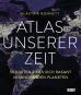 Atlas unserer Zeit. 50 Karten eines sich rasant verändernden Planeten. Bild 1