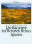 Die Harzreise - Auf Heinrich Heines Spuren Bild 1