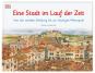 Eine Stadt im Lauf der Zeit. Von der antiken Siedlung bis zur heutigen Metropole. Bild 1