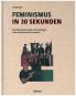 Feminismus in 30 Sekunden. Die wichtigsten Erkenntnisse in der Geschichte des Feminismus. Bild 1