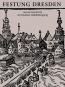 Festung Dresden. Aus der Geschichte der Dresdner Stadtbefestigung. Bild 1