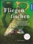 Fliegenfischen. Das Standardwerk zu Insektenkunde, Bindeanleitungen und taktischem Vorgehen. Bild 1