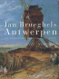 Jan Brueghels Antwerpen. Die flämischen Gemälde in Schwerin Bild 1