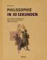 Philosophie in 30 Sekunden. Die wichtigsten Strömungen und Begriffe aus der Geschichte der Weltanschauungen. Bild 1