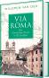 Via Roma. Die Geschichte Roms in 50 Straßen. Bild 1