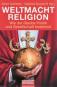 Weltmacht Religion - Wie der Glaube Politik und Gesellschaft bestimmt Bild 1