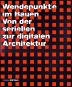Wendepunkte im Bauen. Von der seriellen zur digitalen Architektur. Bild 1